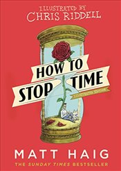 How to Stop Time : The Illustrated Edition - Haig, Matt