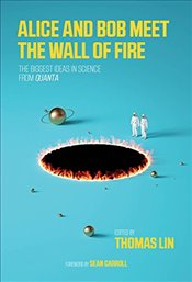 Alice and Bob Meet the Wall of Fire: The Biggest Ideas in Science from Quanta  - Carroll, Sean