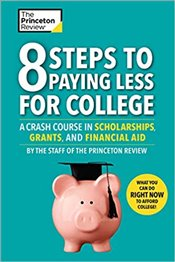 8 Steps To Paying Less For College : A Crash Course in Scholarships, Grants, and Financial Aid   - Review, Princeton