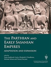 Parthian and Early Sasanian Empires: Adaptation and Expansion (British Institute of Persian Studies  - Pendleton, Elizabeth
