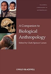 Companion to Biological Anthropology (Blackwell Companions to Anthropology) (Wiley Blackwell Compani - Larsen, Clark Spencer