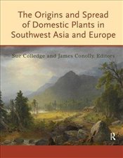 Origins and Spread of Domestic Plants in Southwest Asia and Europe (UCL Institute of Archaeology Pub - Colledge, Sue