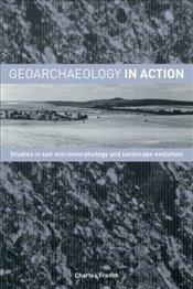 Geoarchaeology in Action: Studies in Soil Micromorphology and Landscape Evolution - French, Charles