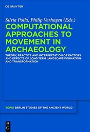 Computational Approaches to the Study of Movement in Archaeology: Theory, Practice and Interpretatio - Polla, Silvia