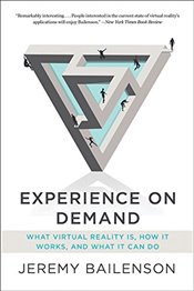 Experience on Demand : What Virtual Reality Is, How It Works, and What It Can Do - Bailenson, Jeremy