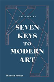 Seven Keys to Modern Art - Morley, Simon
