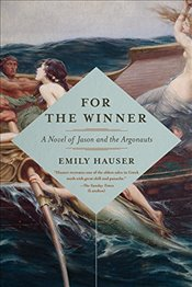 For the Winner : A Novel of Jason and the Argonauts - Hauser, Emily