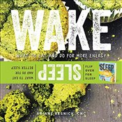 Wake/Sleep : What to Eat and Do for More Energy and Better Sleep - Resnick, Ariane