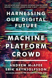 Machine, Platform, Crowd : Harnessing Our Digital Future - McAfee, Andrew