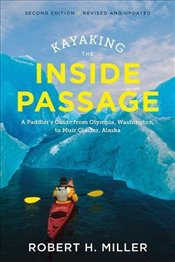 Kayaking the Inside Passage - A Paddler`s Guide from Olympia, Washington, to Muir Glacier, Alaska - Miller, Robert H.