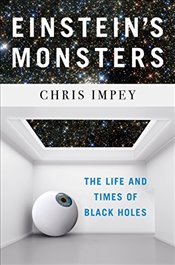 Einstein`s Monsters : The Life and Times of Black Holes - Impey, Chris