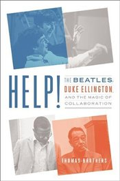 Help! : The Beatles, Duke Ellington, and the Magic of Collaboration - Brothers, Thomas