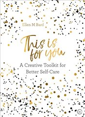 This is for You: A Creative Toolkit for Better Self Care - Bard, Ellen M