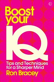 Boost Your IQ: Tips and Techniques for a Sharper Mind (Mindzone) - Bracey, Ron