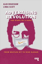 Advertising Revolution: The Story of a Song, from Beatles Hit to Nike Slogan - Bradshaw, Alan