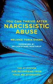 You Can Thrive After Narcissistic Abuse: The #1 System for Recovering from Toxic Relationships - Evans, Melanie Tonia