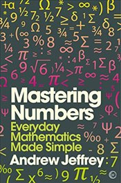Mastering Numbers: Everyday Mathematics Made Simple (Mindzone) - Jeffrey, Andrew