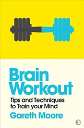Brain Workout: Tips and Techniques to Train Your Mind (Mindzone) - Moore, Gareth