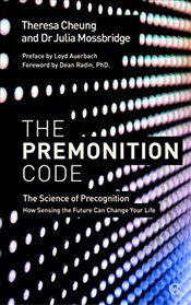 Premonition Code: The Science of Precognition, How Sensing the Future Can Change Your Life - Cheung, Theresa