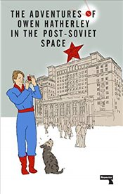 Adventures of Owen Hatherley in the Post-Soviet Space - Hatherley, Owen