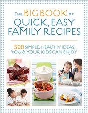 Big Book of Quick, Easy Family Recipes: 500 Simple, Healthy Ideas You and Your Kids Can Enjoy - Hartvig, Kirsten