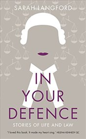 In Your Defence: Stories of Life and Law - Langford, Sarah
