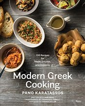 Modern Greek Cooking: 100 Recipes for Meze, Main Dishes, and Desserts - Karatassos, Pano