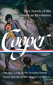 James Fenimore Cooper : Two Novels of the American Revolution : The Spy / Lionel Lincoln - Cooper, James Fenimore