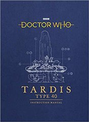Doctor Who: TARDIS Type 40 Instruction Manual - Tucker, Richard Atkinson and Mike