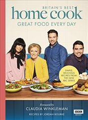 Britain's Best Home Cook: Great Food Every Day: Simple, delicious recipes from the new BBC series - Bourke, Jordan