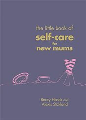 Little Book of Self-Care for New Mums - Hands, Beccy