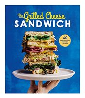 Grilled Cheese Sandwich: 60 Unbrielievably Delicious Recipes - Henley, Sian