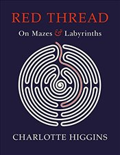 Red Thread: On Mazes and Labyrinths - Higgins, Charlotte