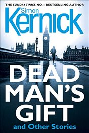 Dead Mans Gift and Other Stories - Kernick, Simon
