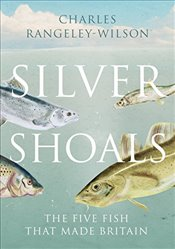 Silver Shoals: Five Fish That Made Britain - Rangeley-Wilson, Charles