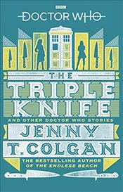 Doctor Who: The Triple Knife and Other Doctor Who Stories - Colgan, Jenny T