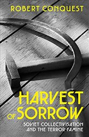 Harvest of Sorrow: Soviet Collectivisation and the Terror-Famine - Conquest, Robert