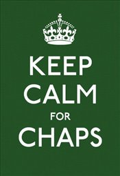 Keep Calm for Chaps: Good Advice for Hard Times - NAME, NO AUTHOR