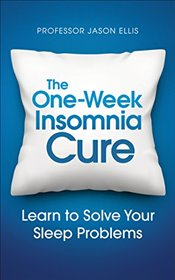 One-week Insomnia Cure: Learn to Solve Your Sleep Problems - Ellis, Professor Jason