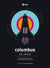 Columbus in Space: A Voyage of Discovery on the International Space Station - Agency, The European Space