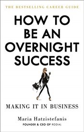 How to Be an Overnight Success - Hatzistefanis, Maria