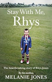 Stay With Me, Rhys: The heartbreaking story of Rhys Jones, by his mother. As seen on ITV's new docum - Jones, Melanie