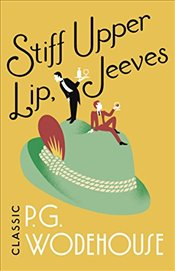 Stiff Upper Lip, Jeeves: (Jeeves & Wooster) - Wodehouse, P.G.