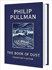 Book of Dust: La Belle Sauvage Collectors Edition (Book of Dust, Volume 1) - Pullman, Philip