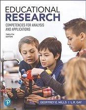 Educational Research 12e : Competencies for Analysis and Applications Plus Mylab Education with Etex - Mills, Geoffrey E.