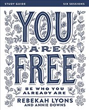 You Are Free : Be Who You Already Are - Study Guide - Lyons, Rebekah
