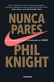 Nunca pares: Autobiografía del fundador de Nike / Shoe Dog: A Memoir by the Creator of Nike: Autobio - Knight, Phil