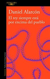 El Rey Siempre Está Por Encima del Pueblo / The Is Always Above the People: Stories - Alarcon, Daniel