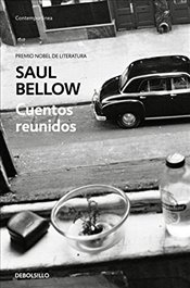 Cuentos Reunidos. Saul Bellow / Saul Bellow. Collected Stories - Bellow, Saul