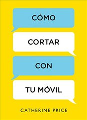 Cómo Cortar Con Tu Móvil / How to Break Up with Your Smartphone - Price, Catherine